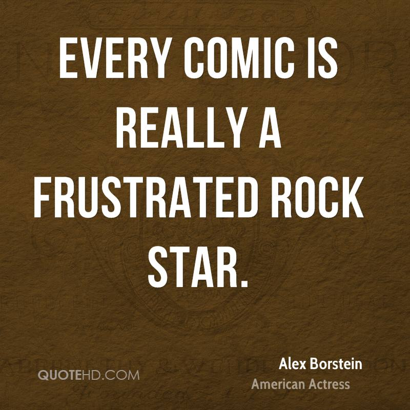 Every comic is really a frustrated rock star.