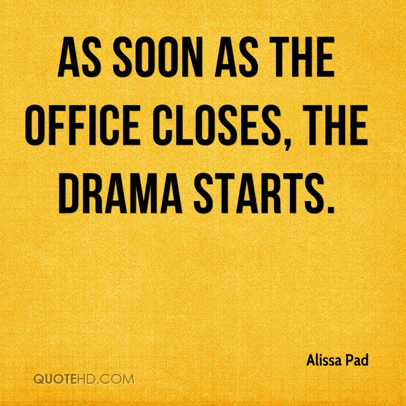 As soon as the office closes, the drama starts.