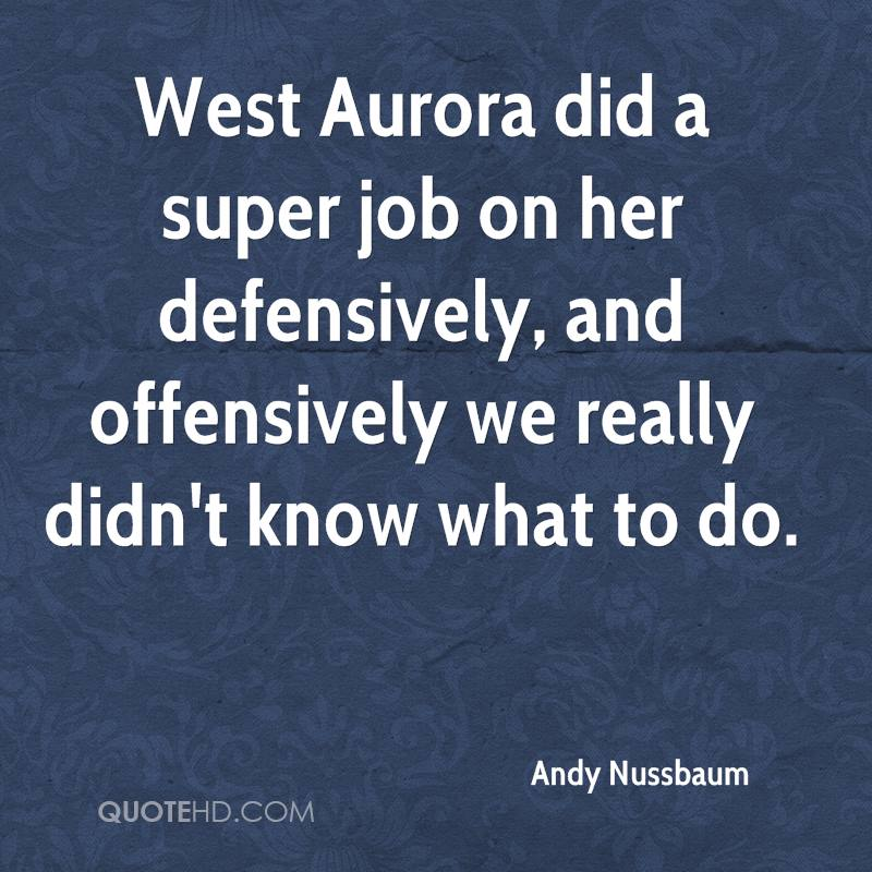 West Aurora did a super job on her defensively, and offensively we really didn't know what to do.