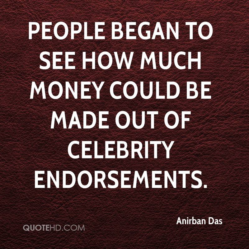 People began to see how much money could be made out of celebrity endorsements.