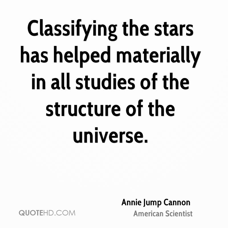Classifying the stars has helped materially in all studies of the structure of the universe.