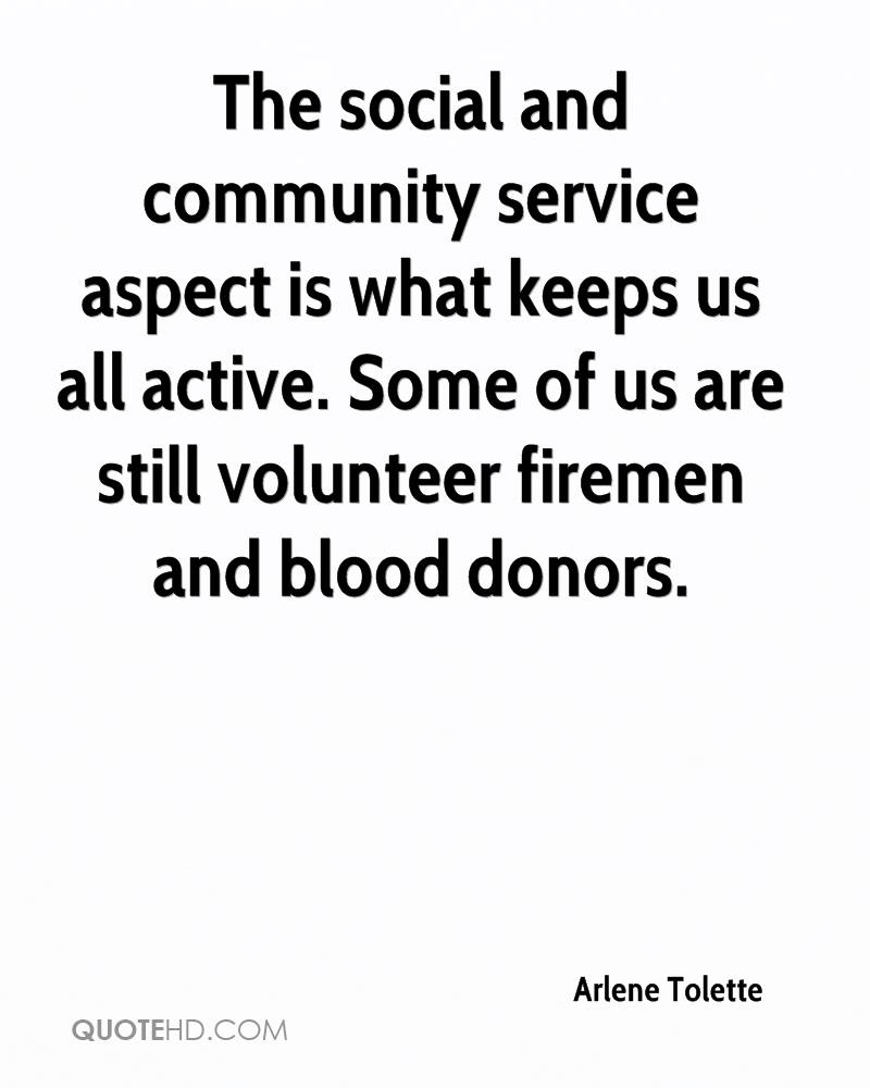 The social and community service aspect is what keeps us all active. Some of us are still volunteer firemen and blood donors.