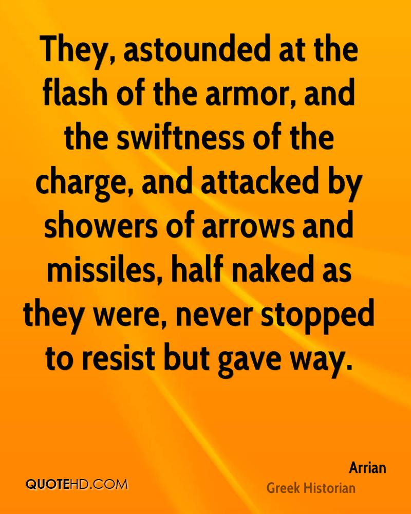 They, astounded at the flash of the armor, and the swiftness of the charge, and attacked by showers of arrows and missiles, half naked as they were, never stopped to resist but gave way.