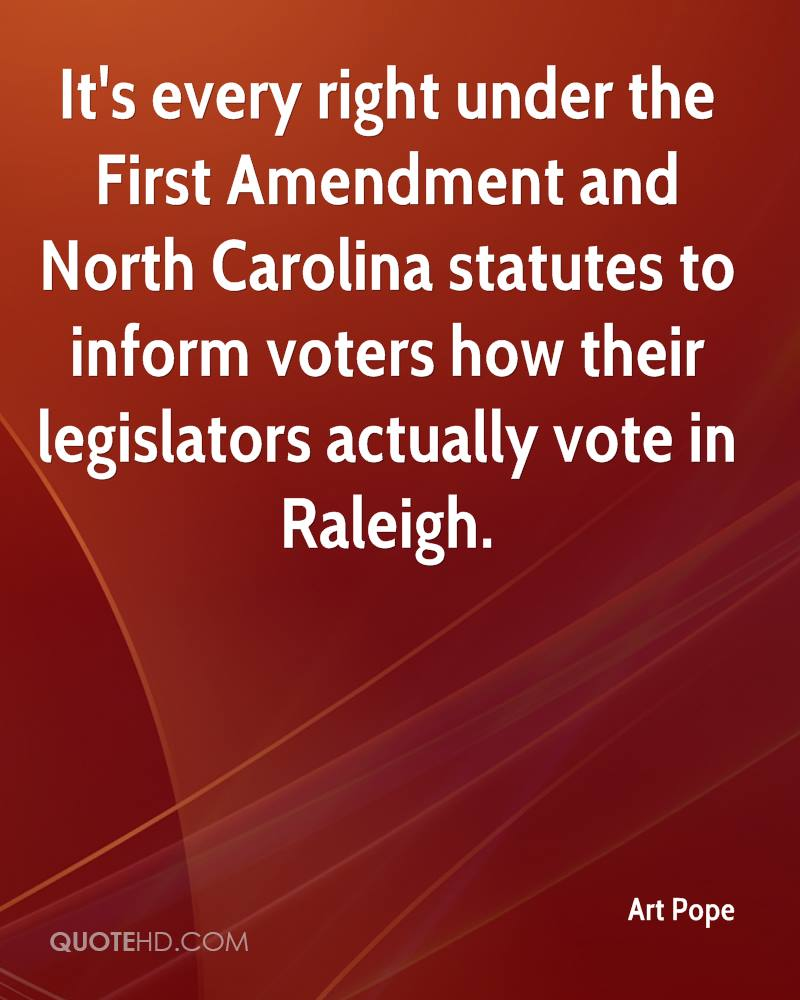 It's every right under the First Amendment and North Carolina statutes to inform voters how their legislators actually vote in Raleigh.