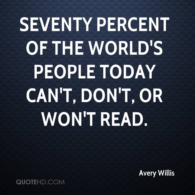 Seventy percent of the world's people today can't, don't, or won't read.