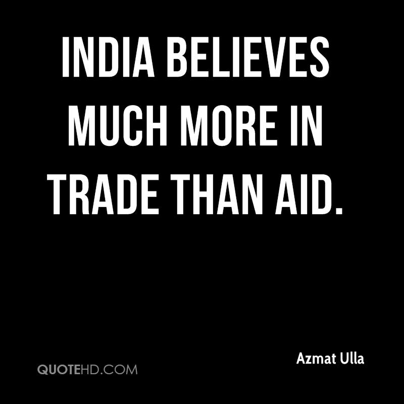 India believes much more in trade than aid.