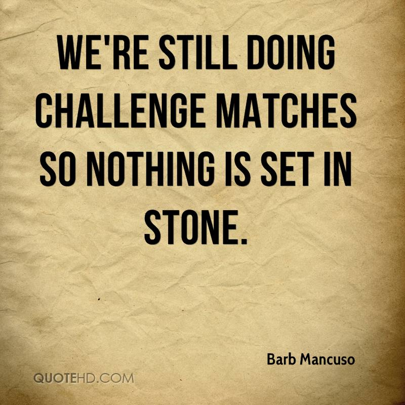 We're still doing challenge matches so nothing is set in stone.