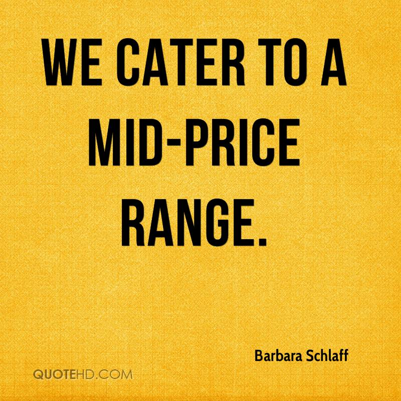 We cater to a mid-price range.
