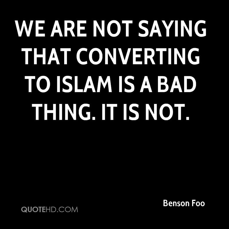 We are not saying that converting to Islam is a bad thing. It is not.