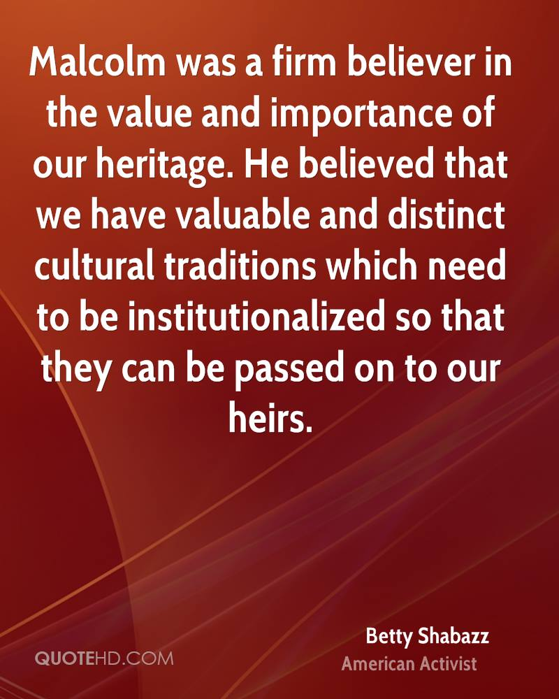 Malcolm was a firm believer in the value and importance of our heritage. He believed that we have valuable and distinct cultural traditions which need to be institutionalized so that they can be passed on to our heirs.