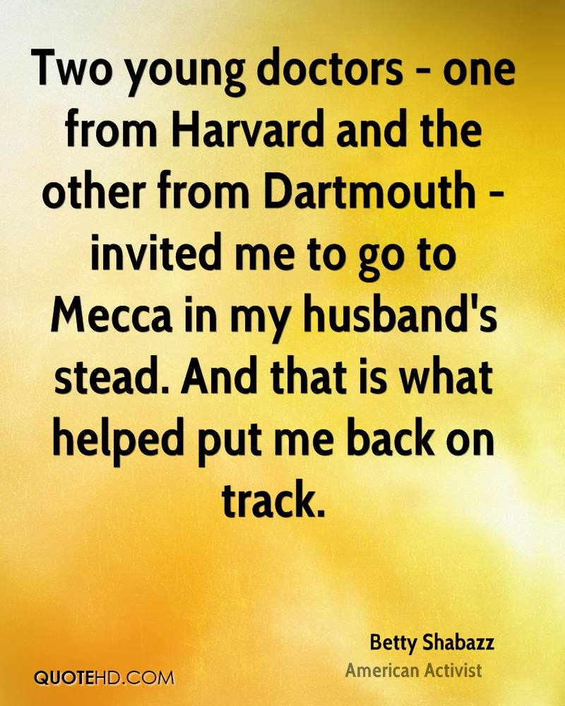 Two young doctors - one from Harvard and the other from Dartmouth - invited me to go to Mecca in my husband's stead. And that is what helped put me back on track.