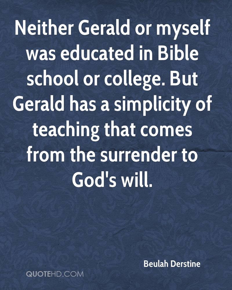 Neither Gerald or myself was educated in Bible school or college. But Gerald has a simplicity of teaching that comes from the surrender to God's will.