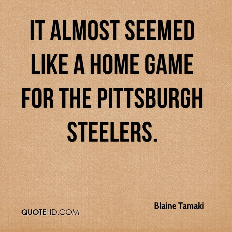 It almost seemed like a home game for the Pittsburgh Steelers.