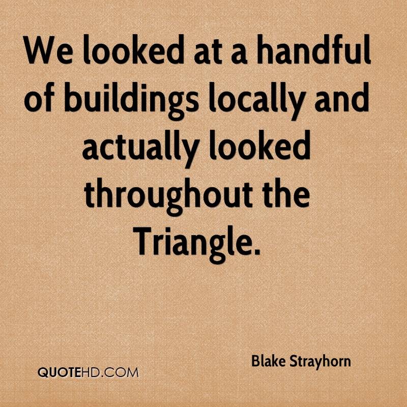 We looked at a handful of buildings locally and actually looked throughout the Triangle.