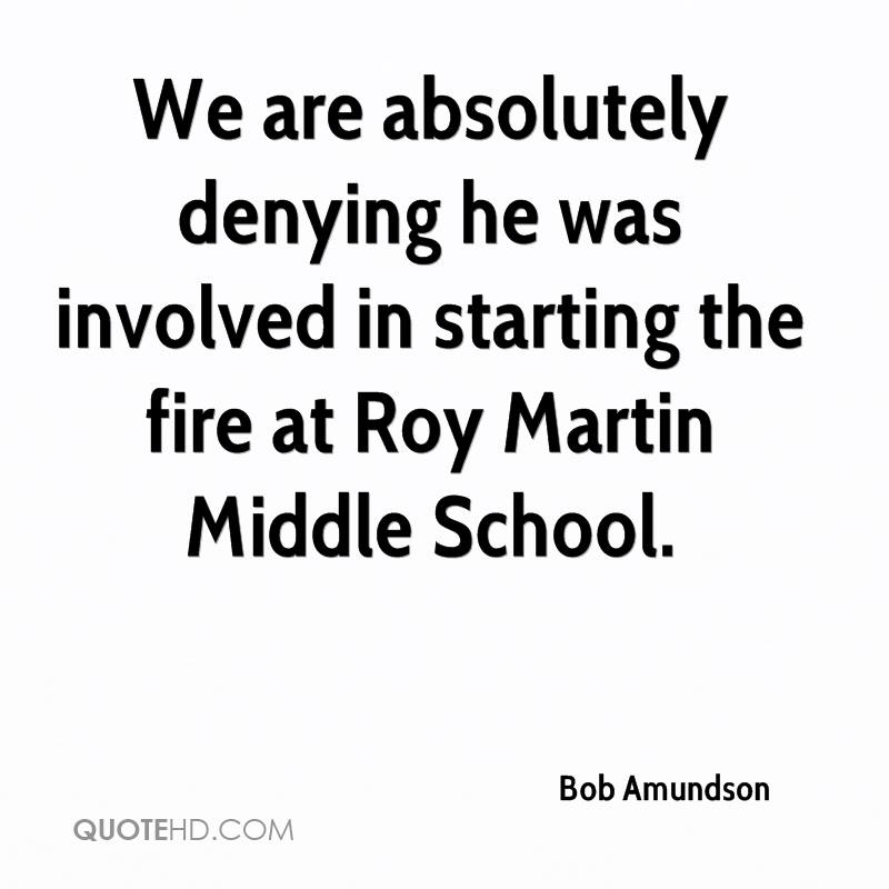 We are absolutely denying he was involved in starting the fire at Roy Martin Middle School.