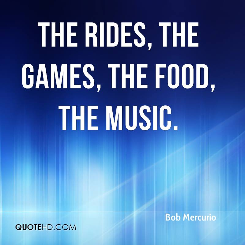 The rides, the games, the food, the music.