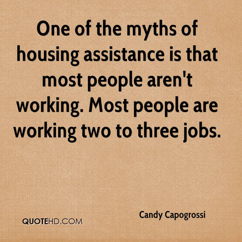 One of the myths of housing assistance is that most people aren't working. Most people are working two to three jobs.