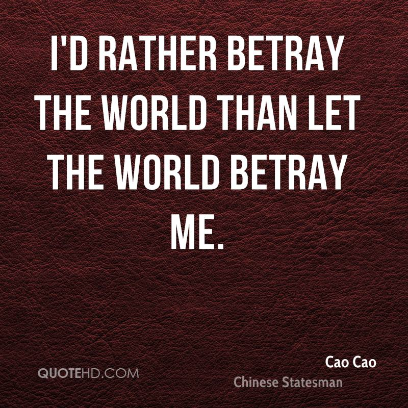 I'd rather betray the world than let the world betray me.