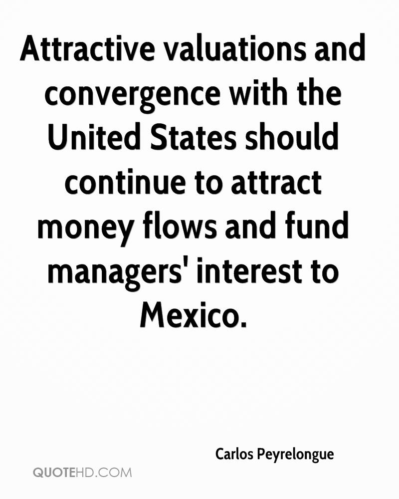 Attractive valuations and convergence with the United States should continue to attract money flows and fund managers' interest to Mexico.