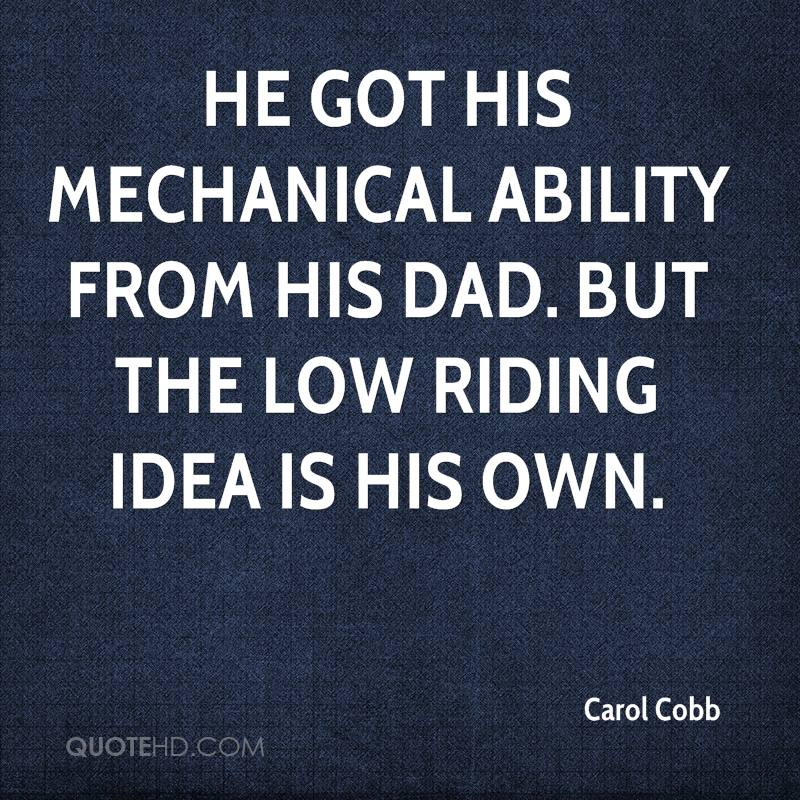He got his mechanical ability from his dad. But the low riding idea is his own.