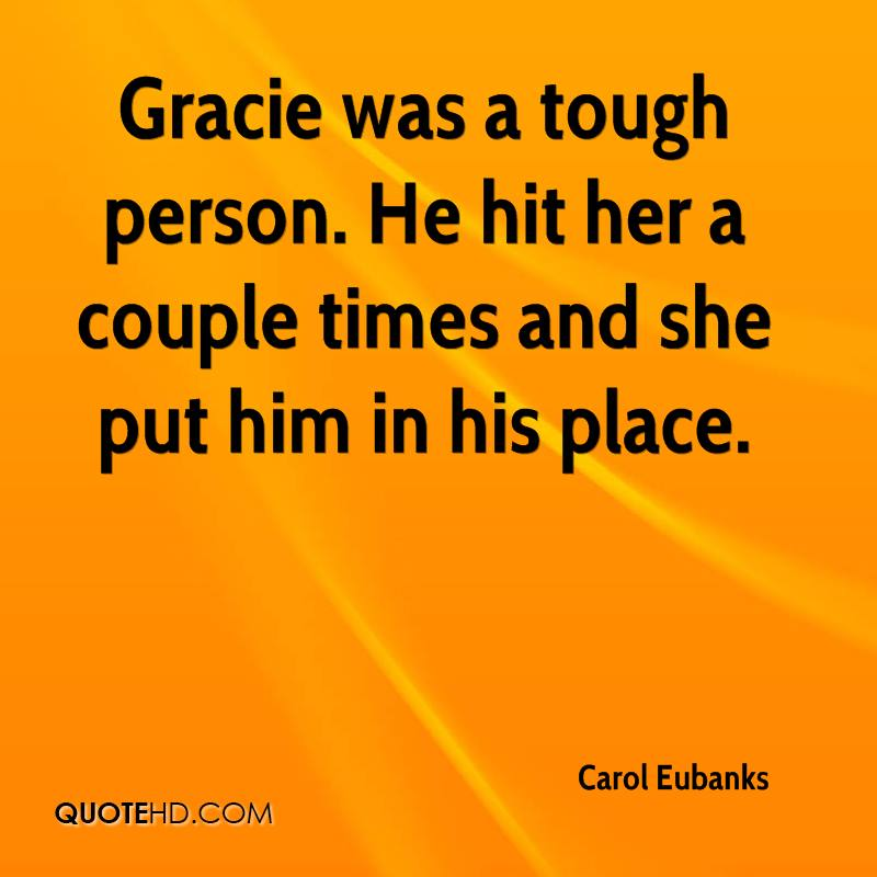 Gracie was a tough person. He hit her a couple times and she put him in his place.