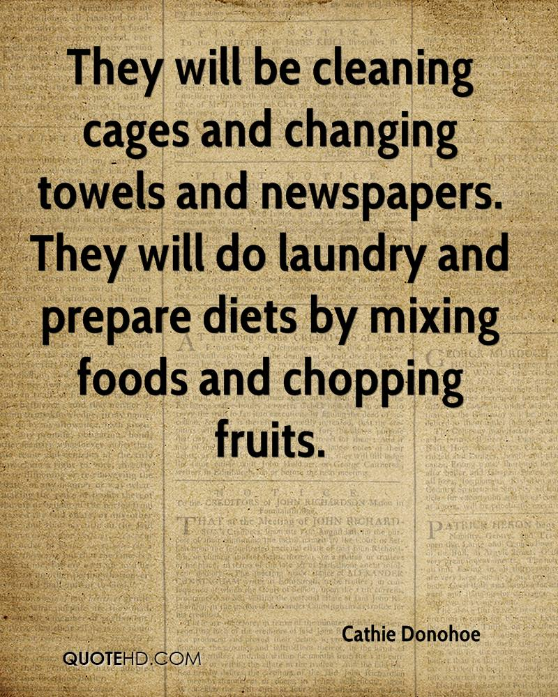 They will be cleaning cages and changing towels and newspapers. They will do laundry and prepare diets by mixing foods and chopping fruits.