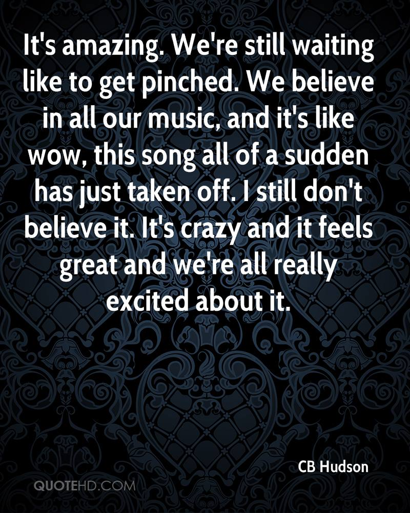 Cb hudson quotes 0 its amazing were still waiting like to get pinched we believe in