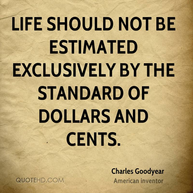 Life should not be estimated exclusively by the standard of dollars and cents.