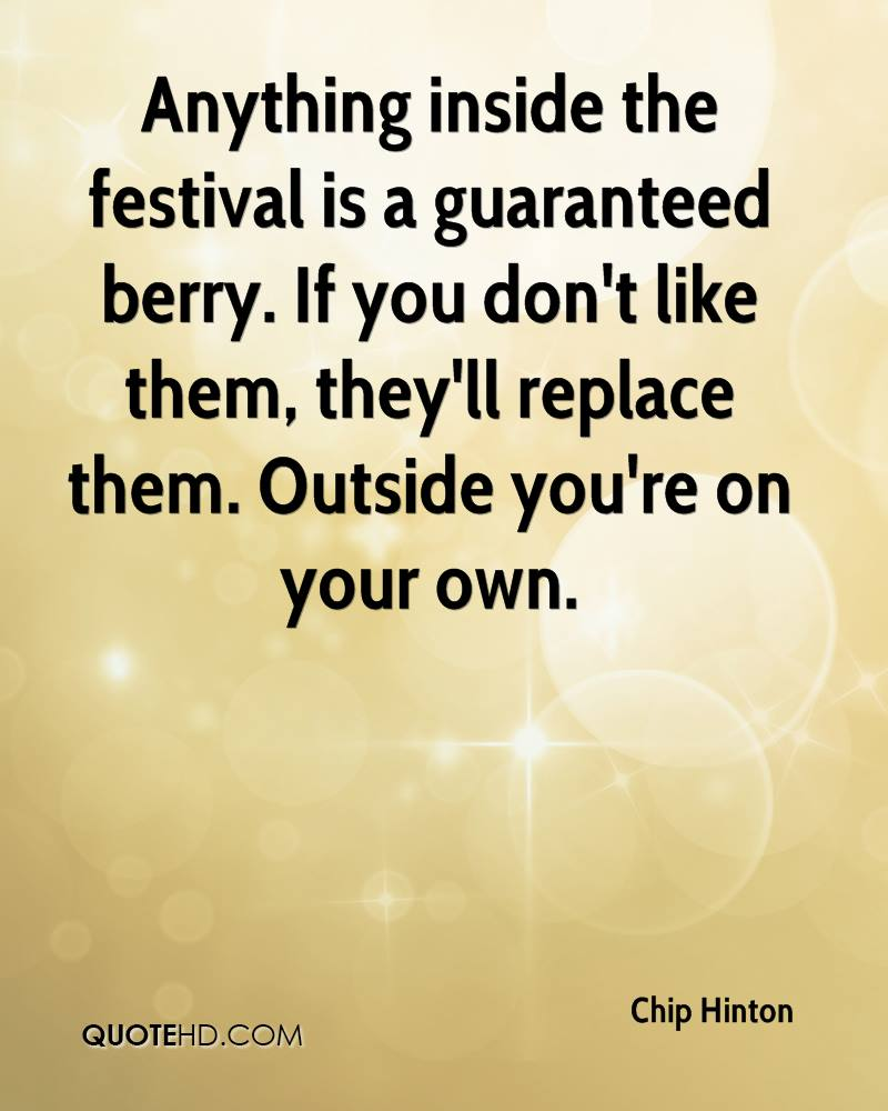 Anything inside the festival is a guaranteed berry. If you don't like them, they'll replace them. Outside you're on your own.