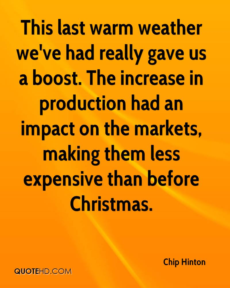 This last warm weather we've had really gave us a boost. The increase in production had an impact on the markets, making them less expensive than before Christmas.