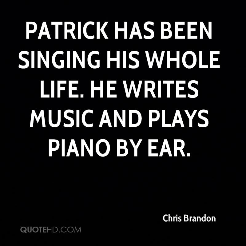 Patrick has been singing his whole life. He writes music and plays piano by ear.