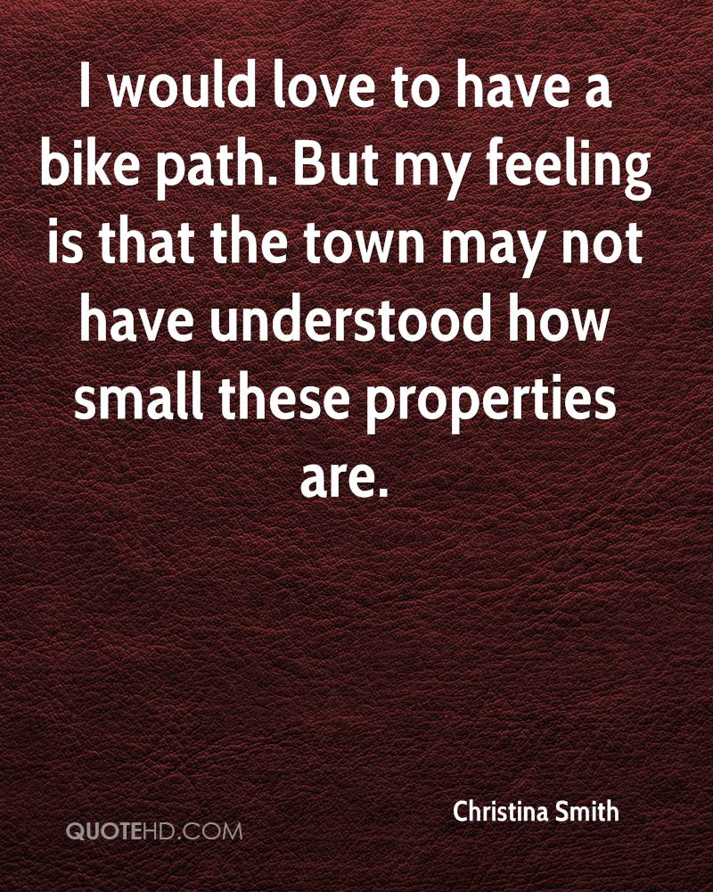 I would love to have a bike path. But my feeling is that the town may not have understood how small these properties are.