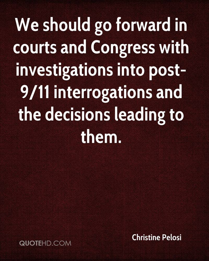 We should go forward in courts and Congress with investigations into post-9/11 interrogations and the decisions leading to them.
