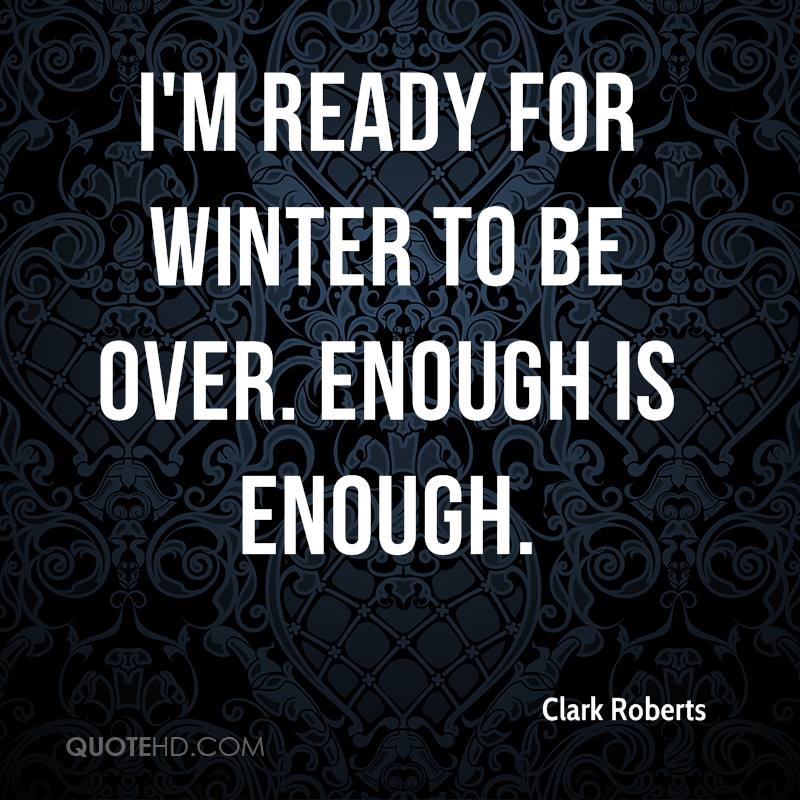 I'm ready for winter to be over. Enough is enough.