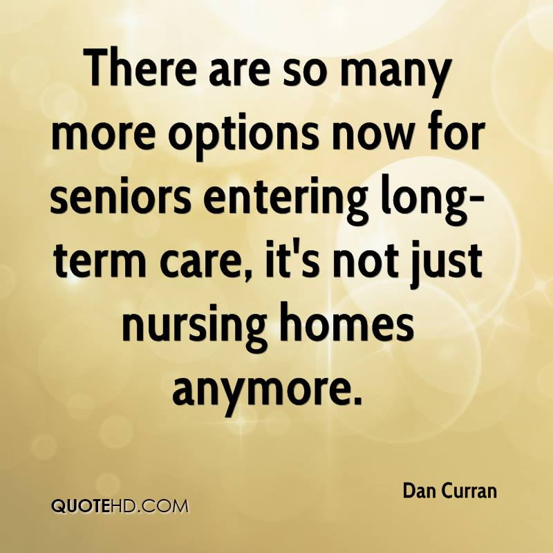 There are so many more options now for seniors entering long-term care, it's not just nursing homes anymore.