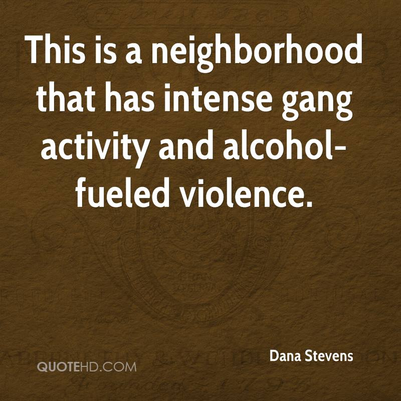 This is a neighborhood that has intense gang activity and alcohol-fueled violence.