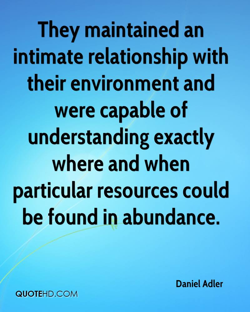 They maintained an intimate relationship with their environment and were capable of understanding exactly where and when particular resources could be found in abundance.