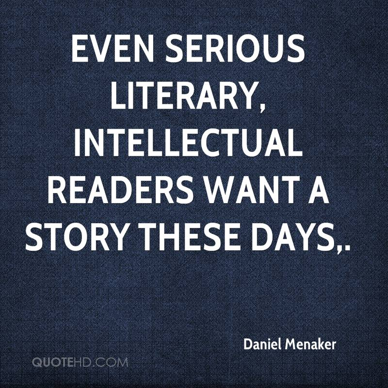 Even serious literary, intellectual readers want a story these days.