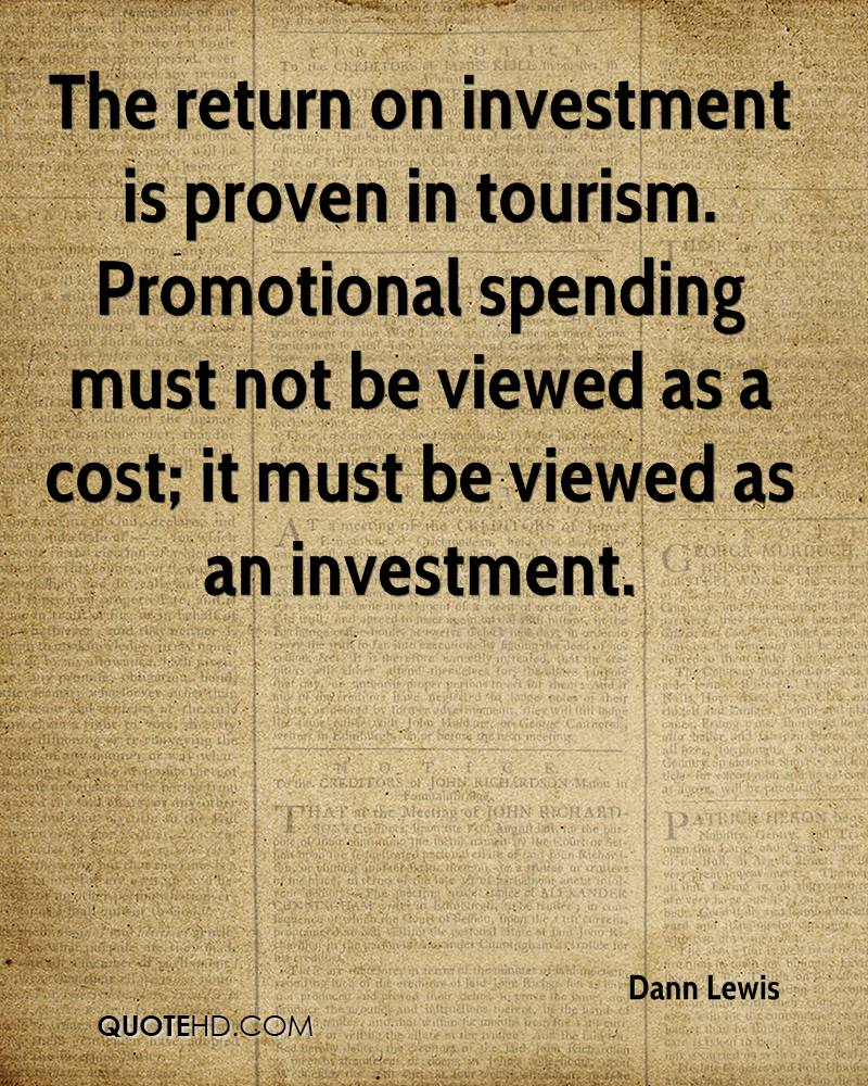 The return on investment is proven in tourism. Promotional spending must not be viewed as a cost; it must be viewed as an investment.