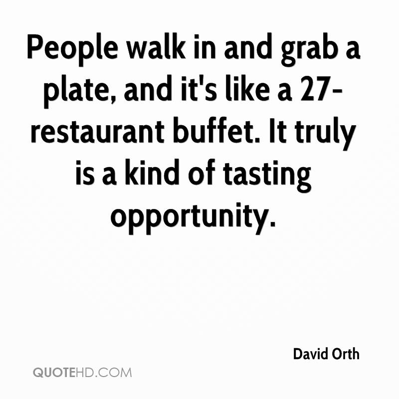 People walk in and grab a plate, and it's like a 27-restaurant buffet. It truly is a kind of tasting opportunity.