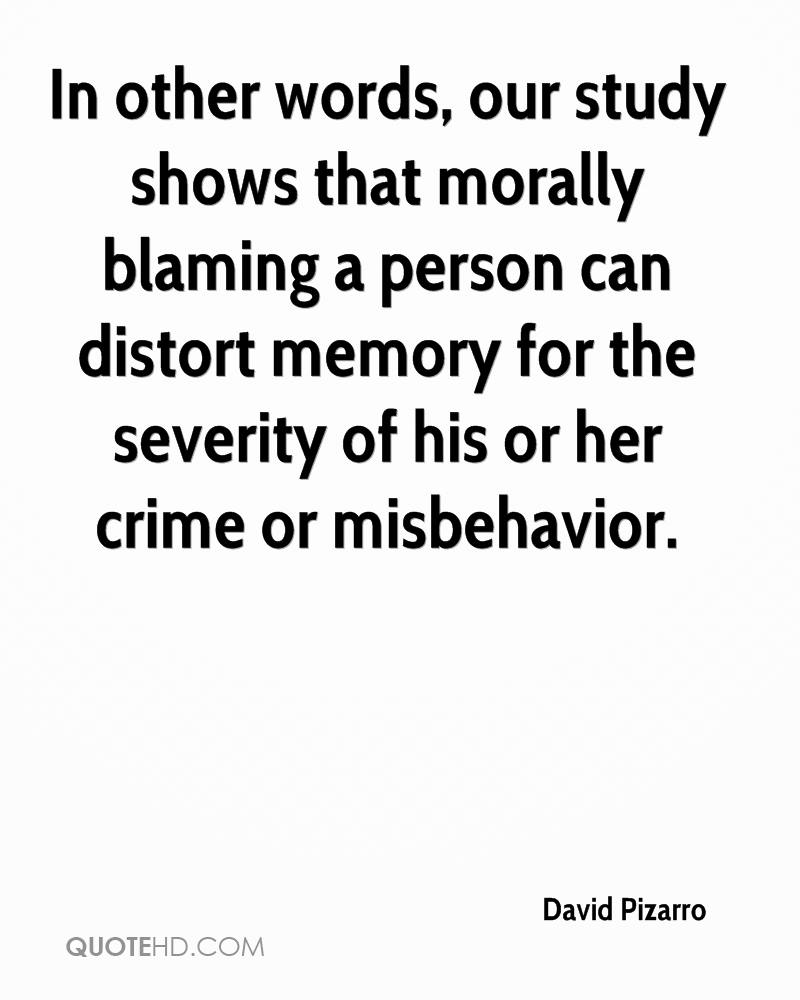In other words, our study shows that morally blaming a person can distort memory for the severity of his or her crime or misbehavior.