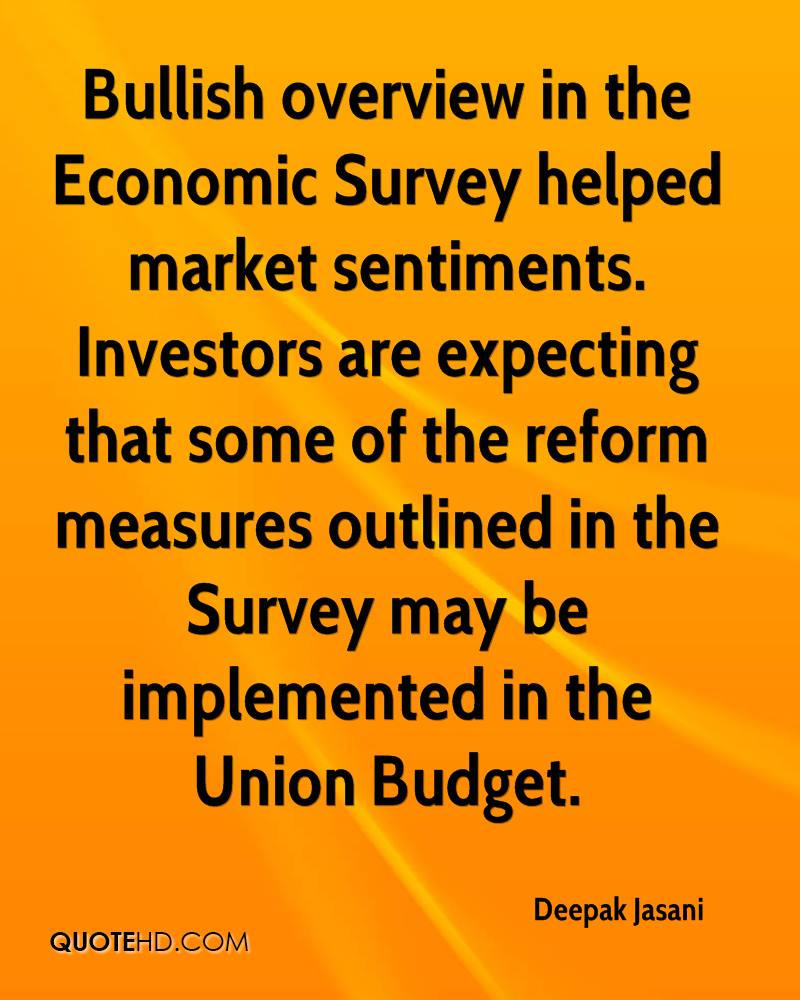Bullish overview in the Economic Survey helped market sentiments. Investors are expecting that some of the reform measures outlined in the Survey may be implemented in the Union Budget.
