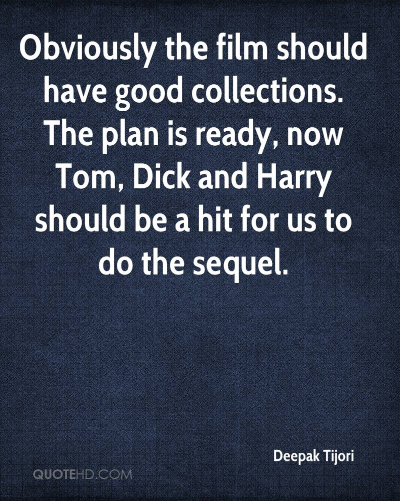 Obviously the film should have good collections. The plan is ready, now Tom, Dick and Harry should be a hit for us to do the sequel.