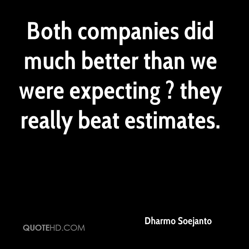 Both companies did much better than we were expecting ? they really beat estimates.