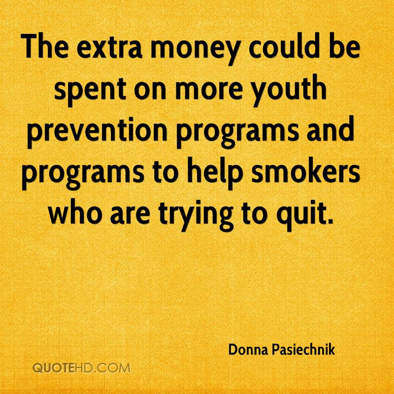 The extra money could be spent on more youth prevention programs and programs to help smokers who are trying to quit.