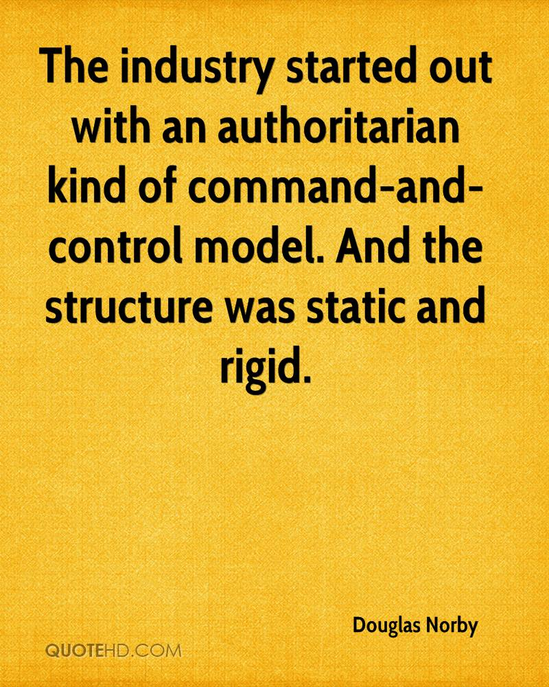 The industry started out with an authoritarian kind of command-and-control model. And the structure was static and rigid.
