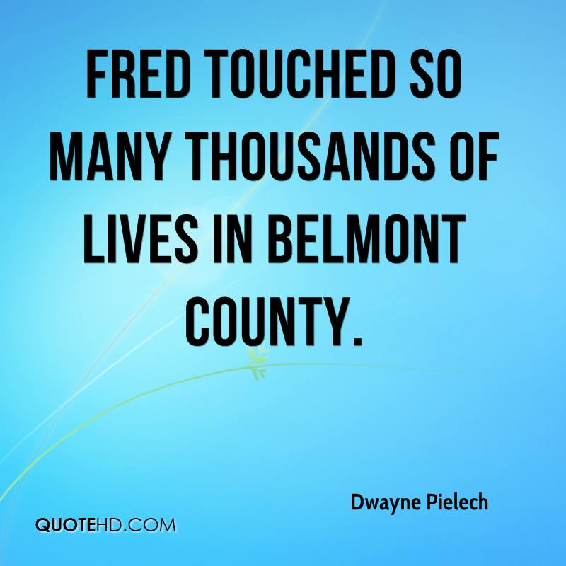 Fred touched so many thousands of lives in Belmont County.
