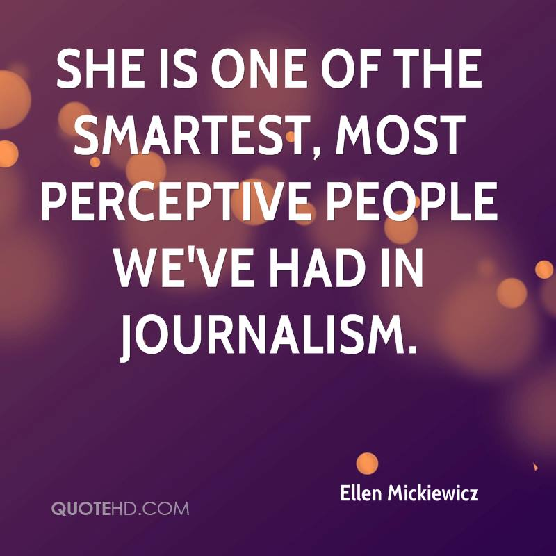She is one of the smartest, most perceptive people we've had in journalism.