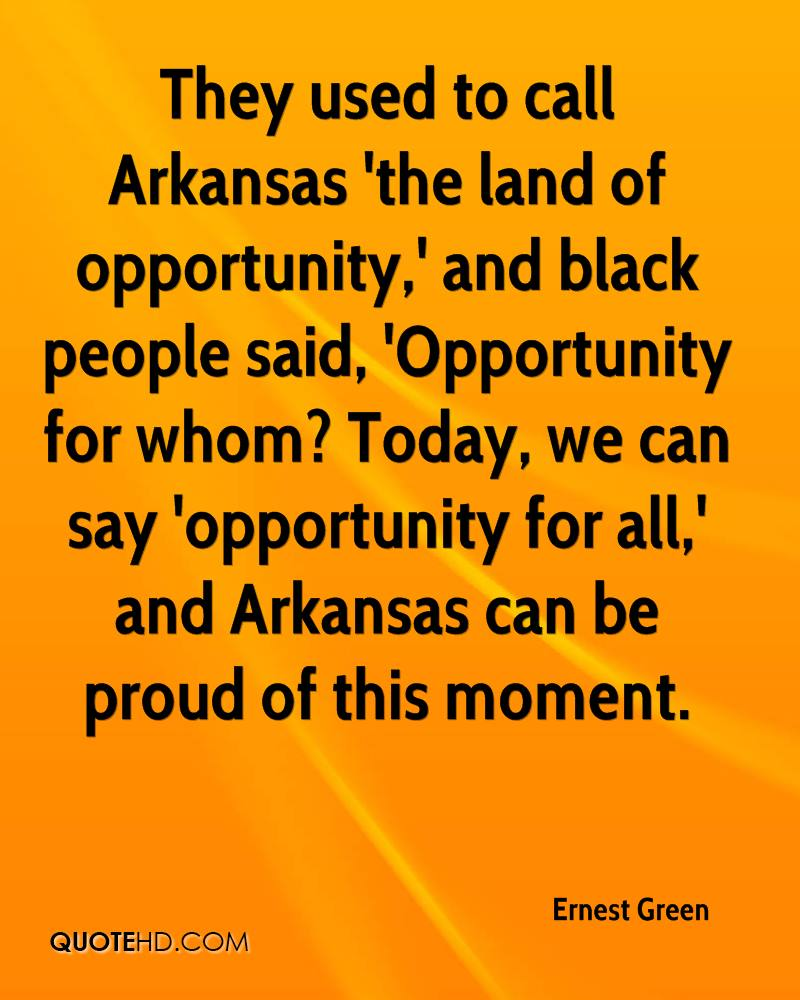 They used to call Arkansas 'the land of opportunity,' and black people said, 'Opportunity for whom? Today, we can say 'opportunity for all,' and Arkansas can be proud of this moment.