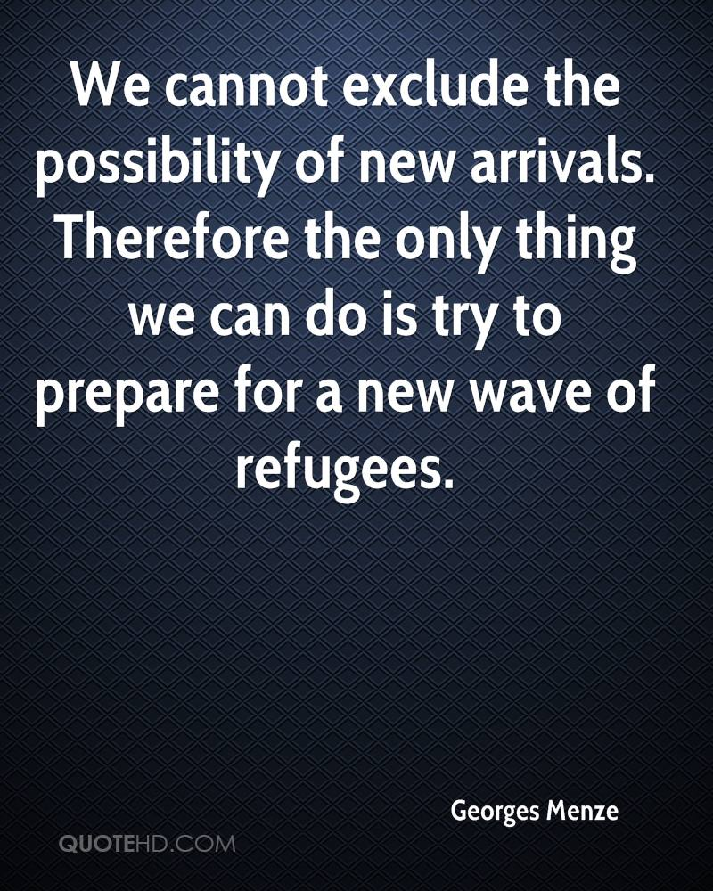We cannot exclude the possibility of new arrivals. Therefore the only thing we can do is try to prepare for a new wave of refugees.